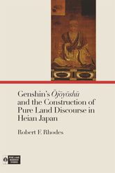 Genshin's Ojōyōshū and the Construction of Pure Land Discourse in Heian Japan$